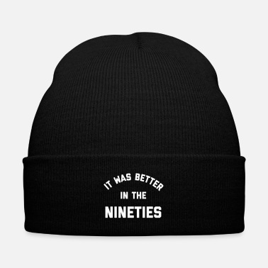 Nineties Better In The Nineties Funny Quote - Knit Cap with Cuff Print