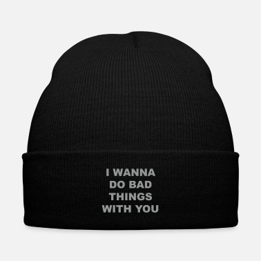 Bad Taste I Wanna Do Bad Things With You - Knit Cap with Cuff Print
