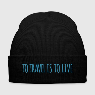 To travel is to live - Knit Cap with Cuff Print