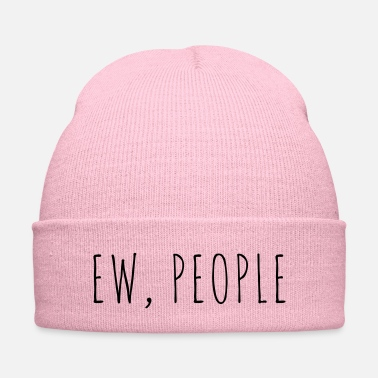 Ew People Funny Quote - Knit Cap
