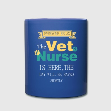 Everyone relax the Vet Nurse is here - Full Color Mug