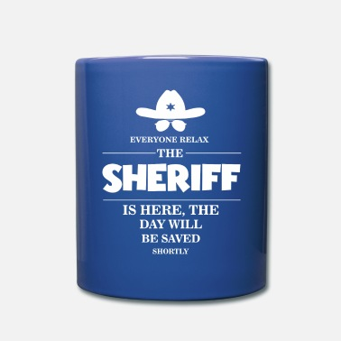Sheriff Sheriff Everyone relax the Sheriff is here - Full Color Mug