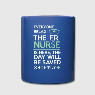 ER Nurse Everyone relax the ER Nurse is here, the  - Full Color Mug