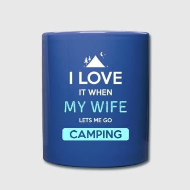 Wife I love it when my wife lets me go Camping - Full Color Mug