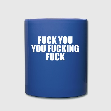 Shameless Fuck You, You Fucking Fuck - Full Color Mug