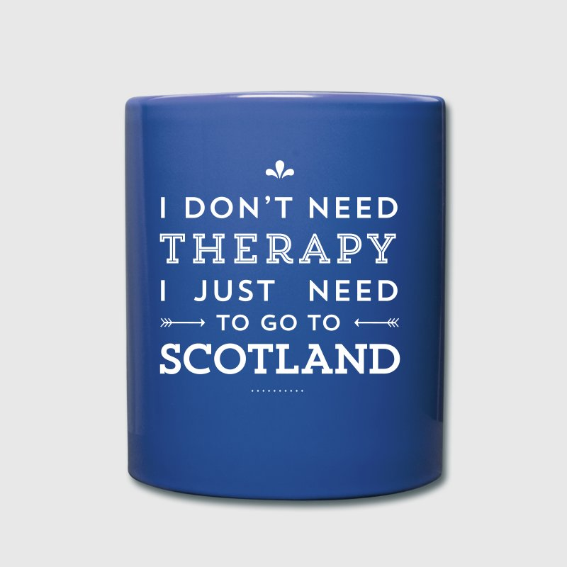 I just need to go to Scotland - Full Color Mug