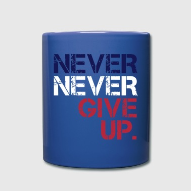 Never Give Up Never Never Give Up - Full Color Mug