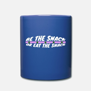 Snack be the snack or eat the snack - Full Color Mug