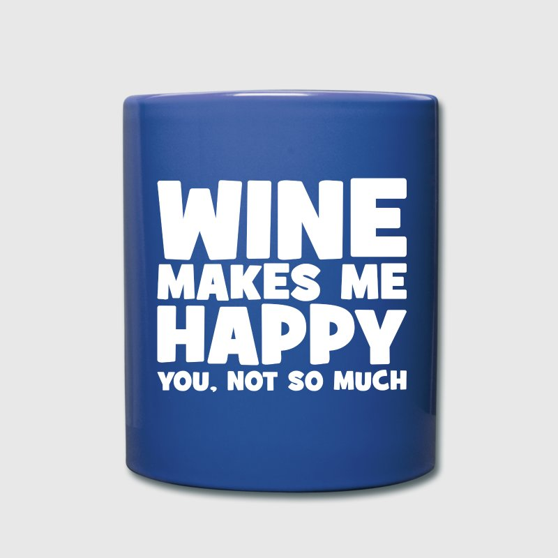 Wine Makes Me Happy. You Not So Much. - Full Color Mug