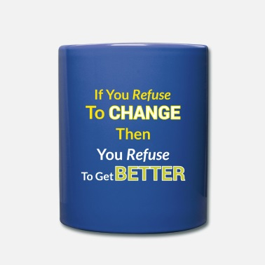 Refuse to change - Full Color Mug