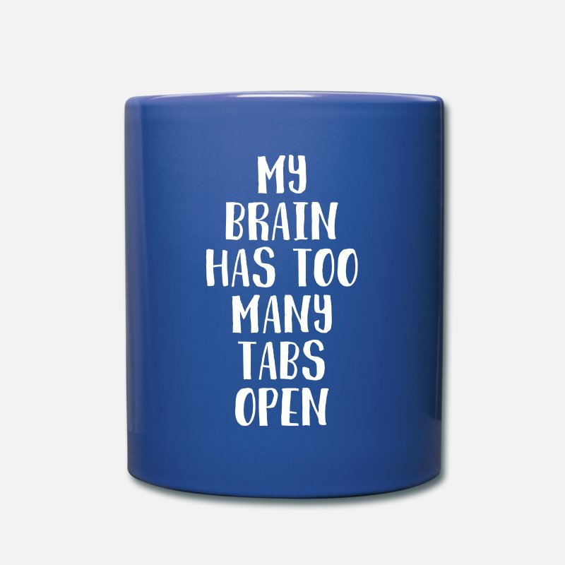 Funny Gift Shirt Mugs & Drinkware - My brain has too many tabs open Funny T Shirt - Full Color Mug royal blue
