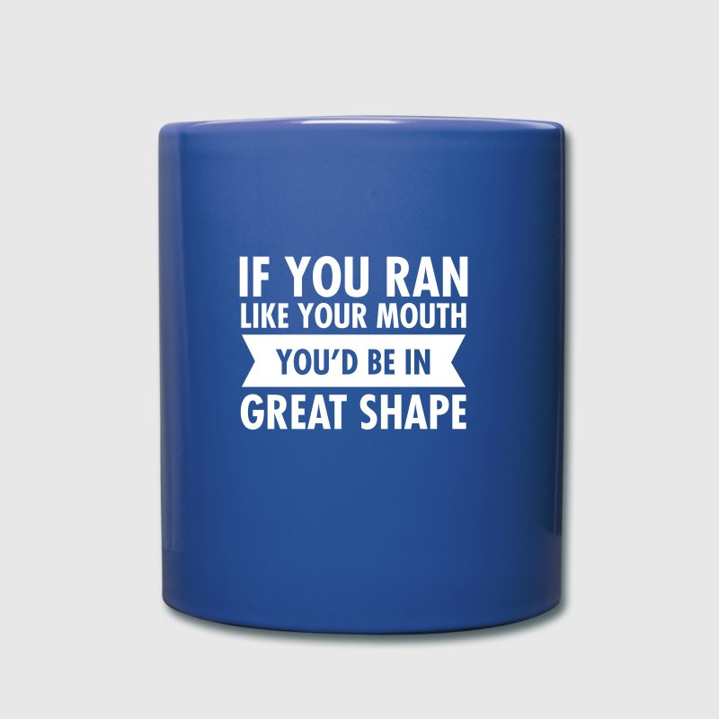 If You Ran Like Your Mouth You'd Be In Great Shape - Full Color Mug
