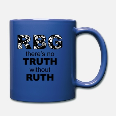 Truth Ruth Bader Ginsburg RBG - There's no Truth without Ruth - Full Color Mug