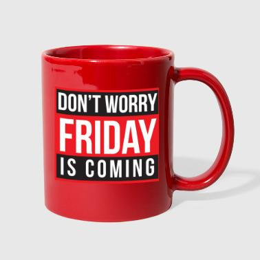 Don't Worry Friday is Coming - Full Color Mug