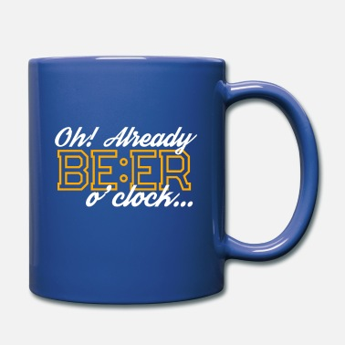 Oh Already Beer Oclock Oh! Already Beer o'clock - Drinking Party - Full Color Mug
