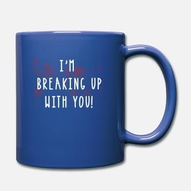 Split Up I'm breaking up with you - Full Color Mug
