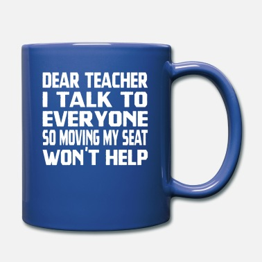 Moving My Seat Dear Teacher I Talk To Everyone So Moving My Seat - Full Color Mug