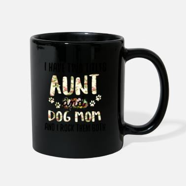 Aunt I Have Two Titles Aunt And Dog Mom And I Rock Them - Full Color Mug