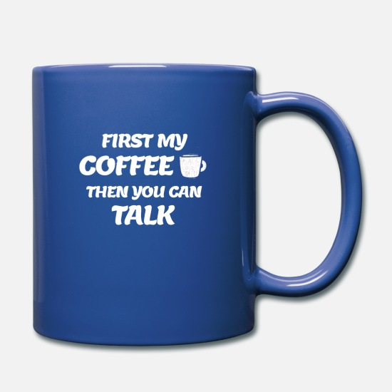 Coffee Bean Mugs & Drinkware - First My Coffee Then We Can Talk - Full Color Mug royal blue
