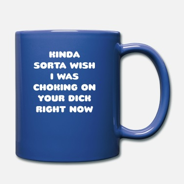 Sayings Kinky Dirty Talk Nasty Sex Saying Adult Choking - Full Color Mug