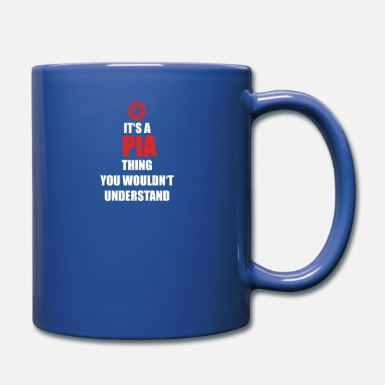 Pia Mugs & Drinkware - Geschenk it s a thing birthday understand PIA - Full Color Mug royal blue