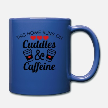 This homes runs on Cuddles and caffeine - Coffee - Full Color Mug