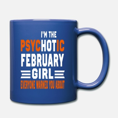 February Girl Birthday I AM THE PSYCHOTIC FEBRUARY GIRL FEBRUARY GIRL - Full Color Mug