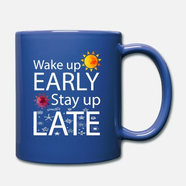 Late Early Wake Up Early Stay Up Late - Full Color Mug