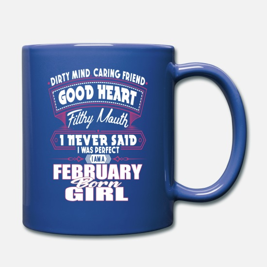 Perfect Mugs & Drinkware - I AM A FEBRUARY BORN GIRL PERFECT FEBRUARY GIRL - Full Color Mug royal blue