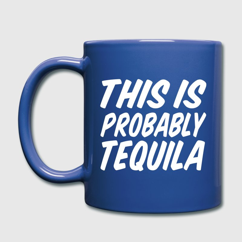 This Is Probably Tequila - Full Color Mug