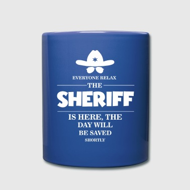 Sheriff Everyone relax the Sheriff is here - Full Color Mug