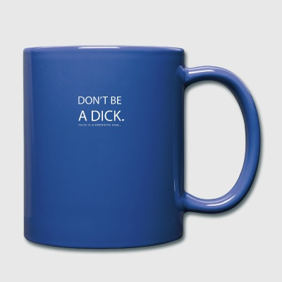 Dont Be A Dick - Full Color Mug