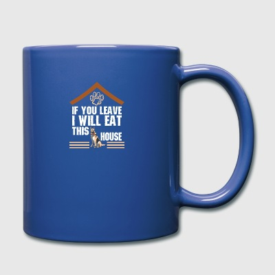 If You Leave I Will Eat This House German Shepherd - Full Color Mug