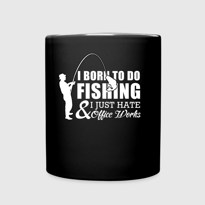 I born to do fishing & I just hate Office Works - Full Color Mug