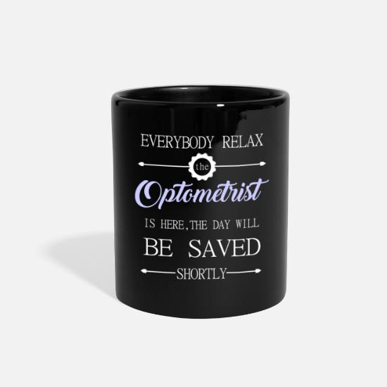 Eye Mugs & Drinkware - Everyone relax the Optometrist is here, the day wi - Full Color Mug black
