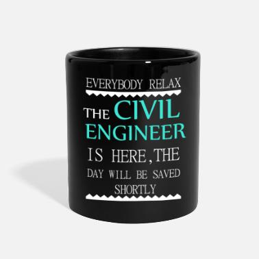 Civil Engineering Everyone relax the Civil Engineer is here, the day - Full Color Mug