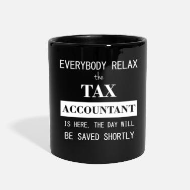 Accountant Everyone relax the Tax Accountant here, the day wi - Full Color Mug