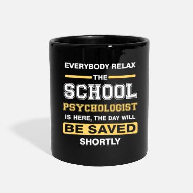 School Everyone relax the School psychologist is here, th - Full Color Mug