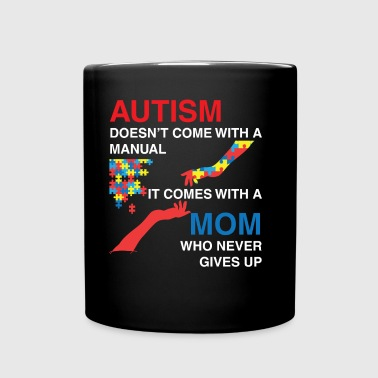 Autism doesn't come with a manual. It comes with a - Full Color Mug