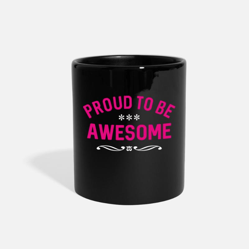 Proud Mugs & Drinkware - PROUD TO BE AWESOME - Full Color Mug black