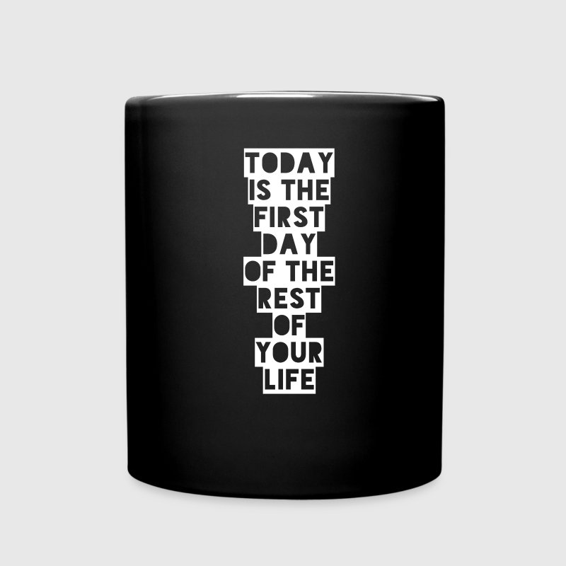 Today is the first day of the rest of your life - Full Color Mug