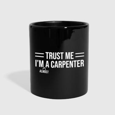 Trust Me Almost A Carpenter Funny Ironic T-shirt - Full Color Mug