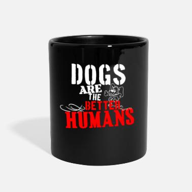 Slogan Dogs are the better humans slogans - Full Color Mug