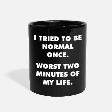Quotes I Tried To Be Normal Once - Full Color Mug