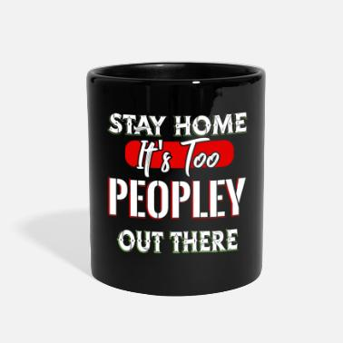 Irony Stay Home It's Too Peopley Out There - Full Color Mug