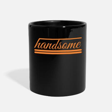 Handsome handsome - Full Color Mug