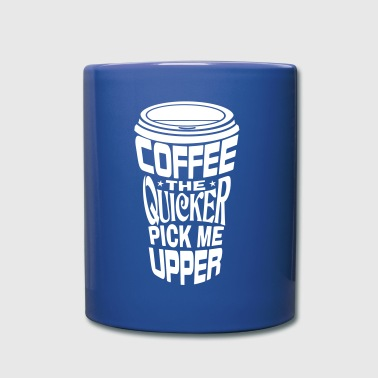 Coffee Quicker Pick Me Upper - Full Color Mug