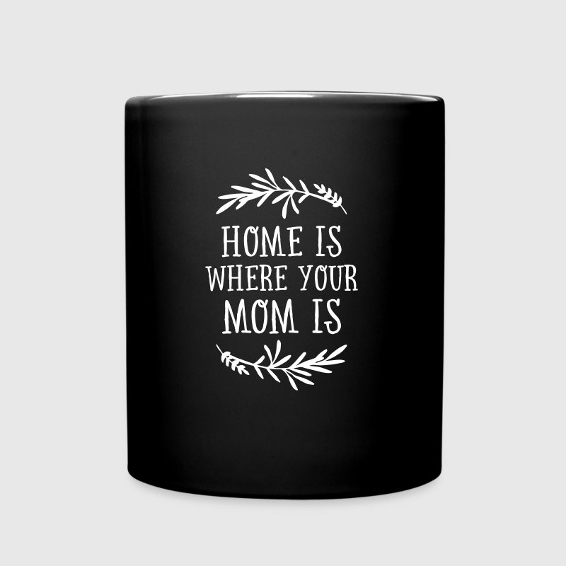 Home Is Where Your Mom Is - Full Color Mug