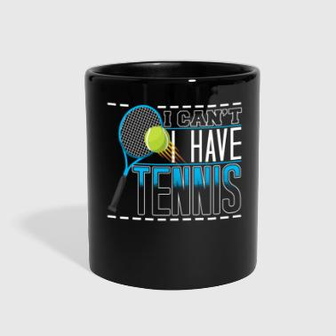I Can Not I Have Funny I Can t I Have Tennis - Full Color Mug