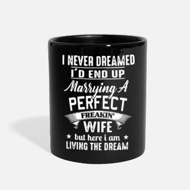 Husband I'd end up marrying a perfect freakin' wife - Full Color Mug
